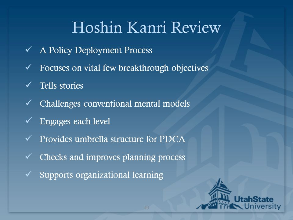 Hoshin Kanri ReviewHoshin Kanri Review A Policy Deployment Process Focuses on vital few breakthrough objectives Tells stories Challenges conventional