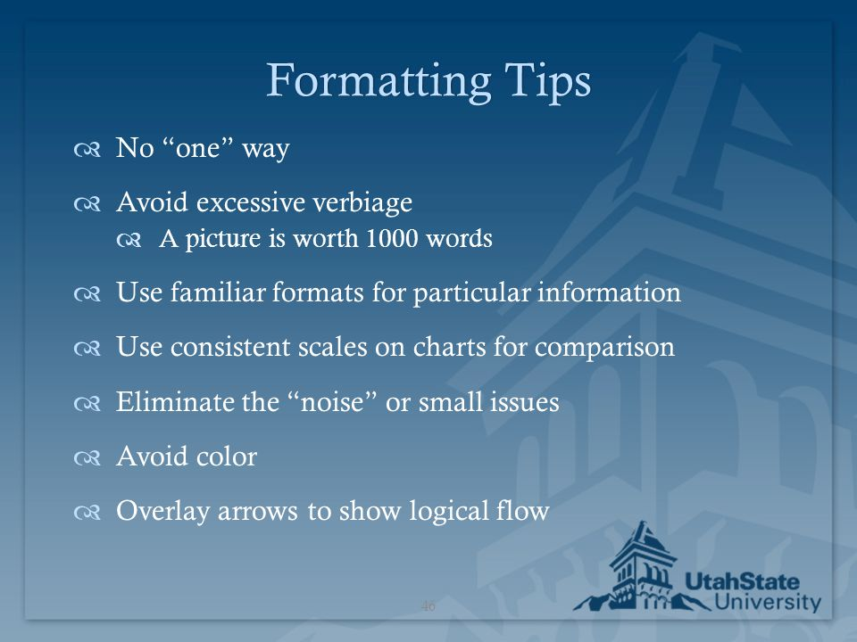 "Formatting TipsFormatting Tips  No ""one"" way  Avoid excessive verbiage  A picture is worth 1000 words  Use familiar formats for particular informa"