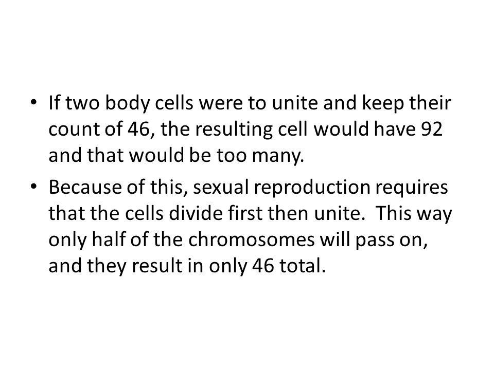 If two body cells were to unite and keep their count of 46, the resulting cell would have 92 and that would be too many.