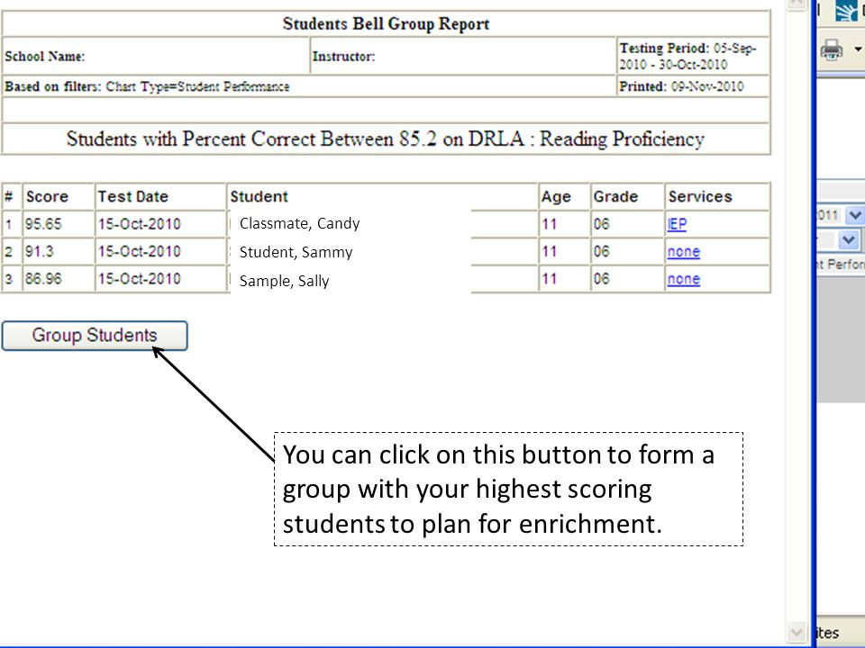 Classmate, Candy Student, Sammy Sample, Sally You can click on this button to form a group with your highest scoring students to plan for enrichment.
