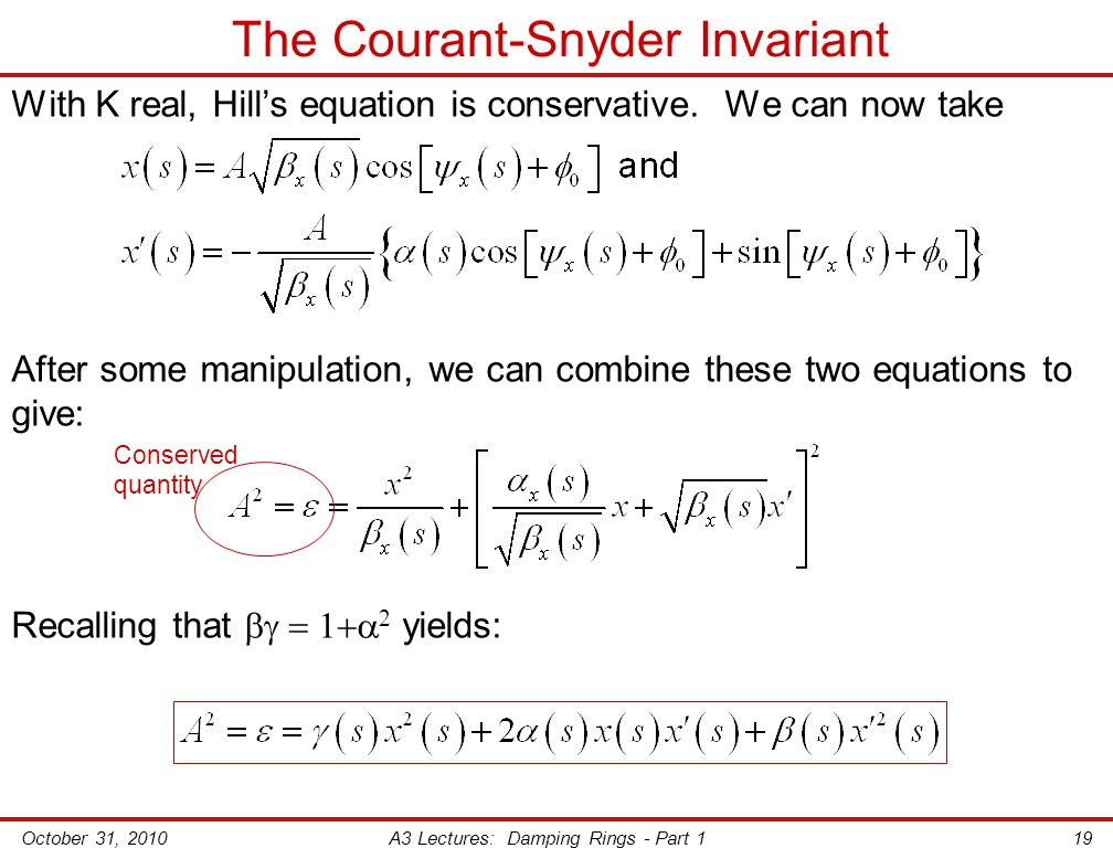 October 31, 2010A3 Lectures: Damping Rings - Part 119 The Courant-Snyder Invariant With K real, Hill's equation is conservative.