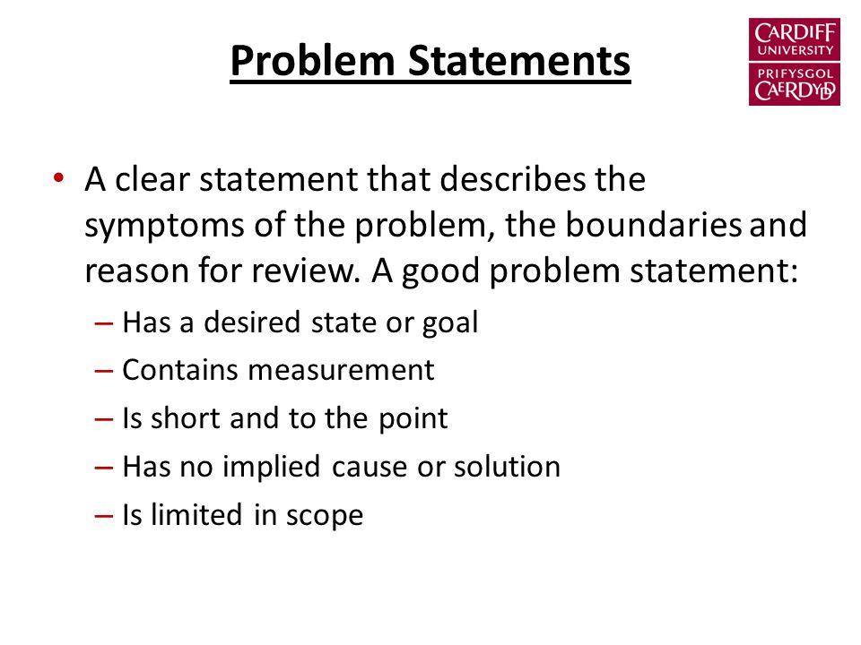 Problem Statements A clear statement that describes the symptoms of the problem, the boundaries and reason for review.
