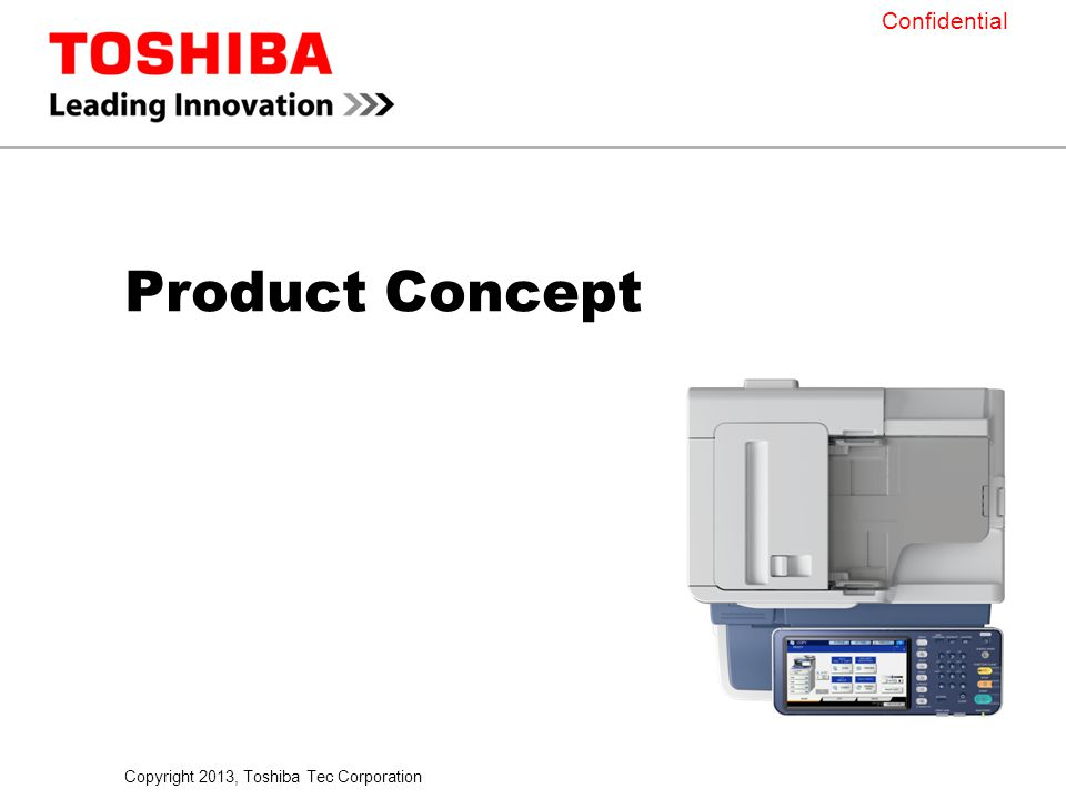 Copyright 2013, Toshiba Tec Corporation Confidential Product Concept