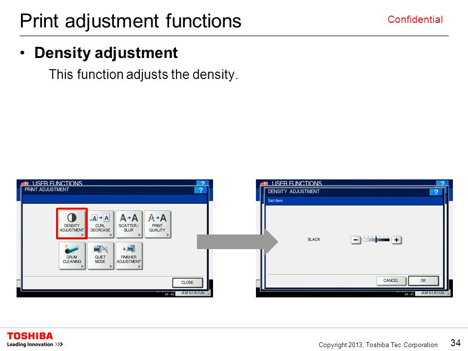 34 Copyright 2013, Toshiba Tec Corporation Confidential Print adjustment functions Density adjustment This function adjusts the density.