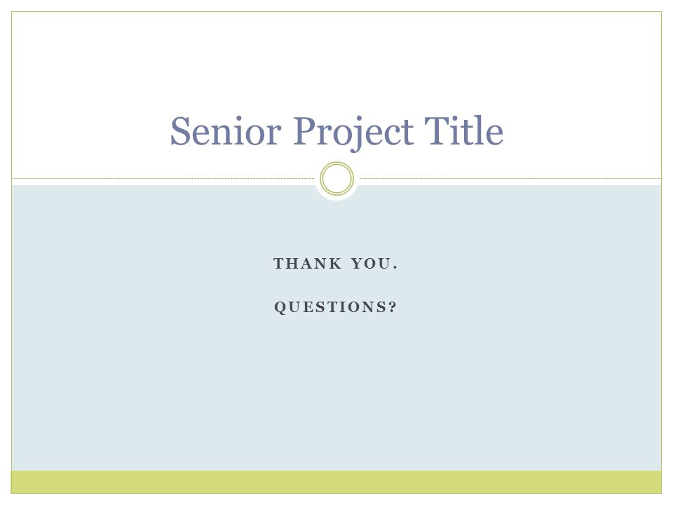 Senior Project Title THANK YOU. QUESTIONS?