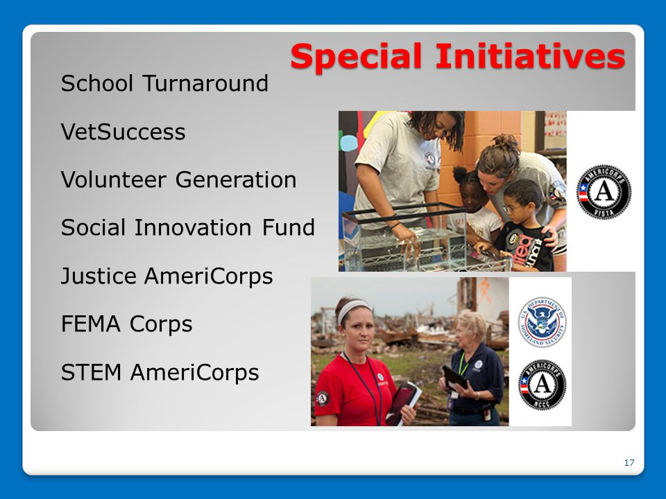 Special Initiatives School Turnaround VetSuccess Volunteer Generation Social Innovation Fund Justice AmeriCorps FEMA Corps STEM AmeriCorps 17