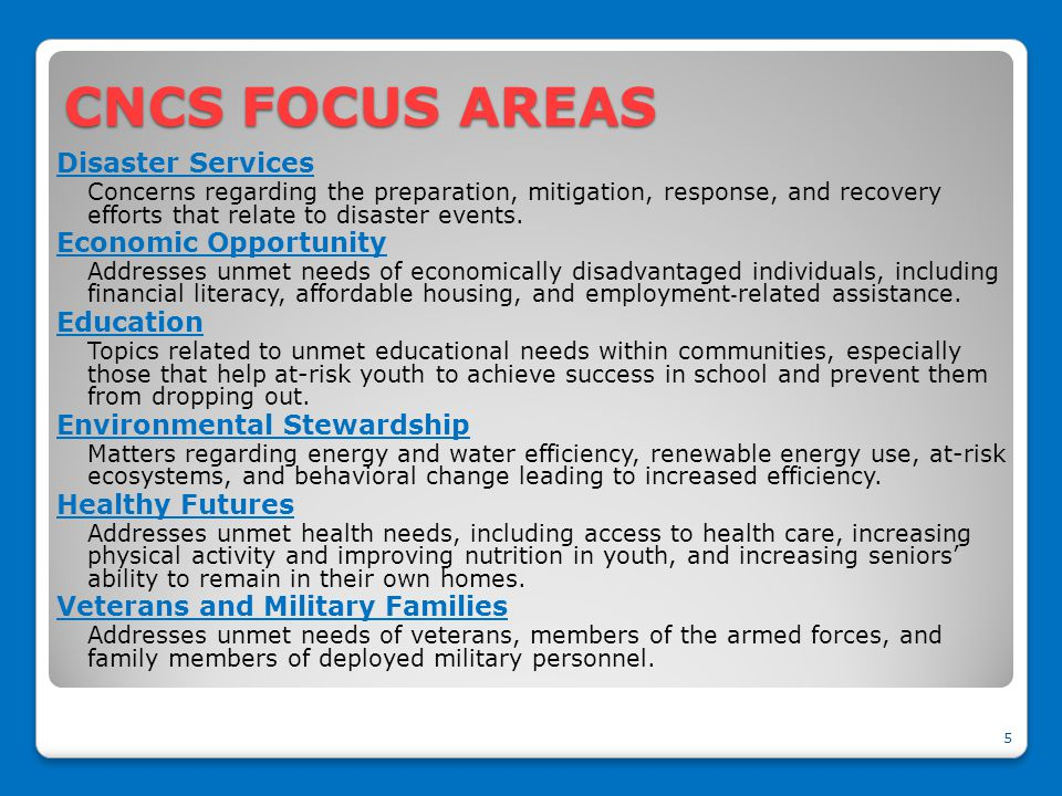 CNCS FOCUS AREAS Disaster Services Concerns regarding the preparation, mitigation, response, and recovery efforts that relate to disaster events.