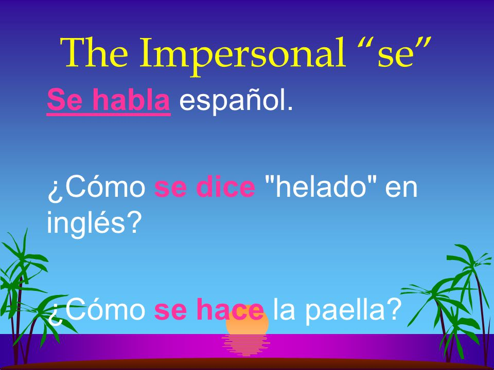 The impersonal se Se sirve leche (S) Se venden frutas (P) The word that follows the verb determines whether the verb is singular or plural