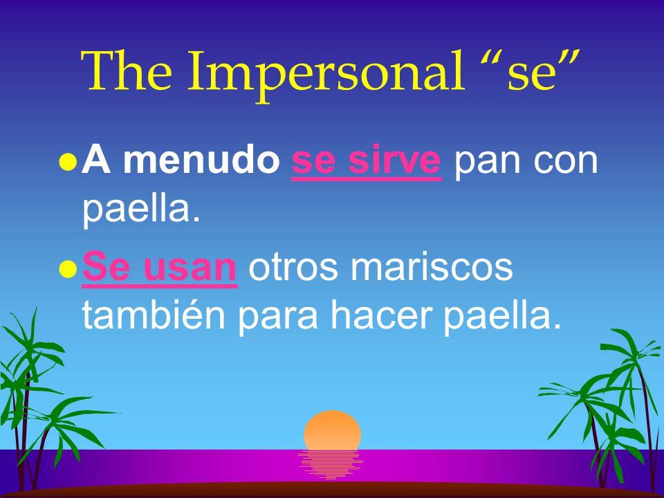 The Impersonal se Se habla español. ¿Cómo se dice helado en inglés? ¿Cómo se hace la paella?