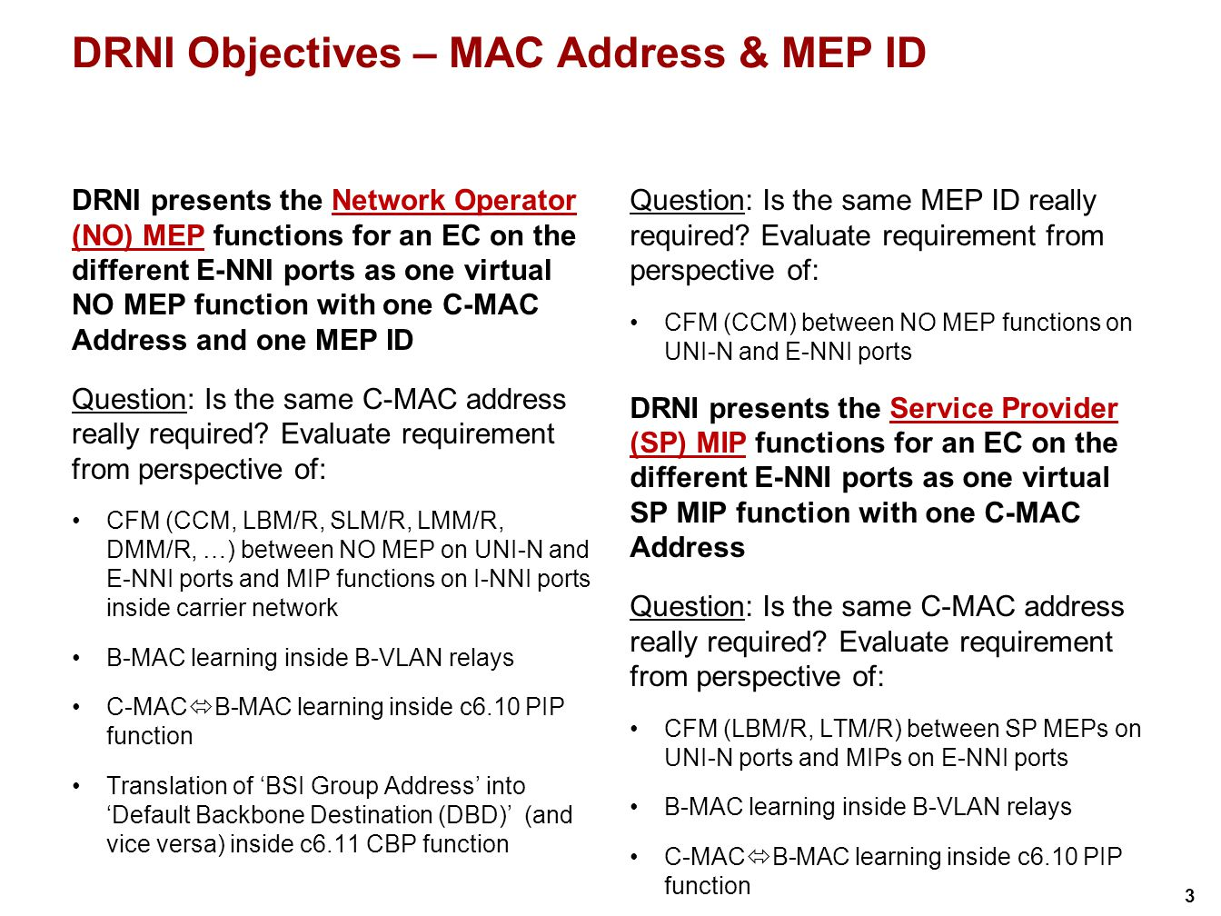 4 DRNI Objectives – MAC Address & MEP ID DRNI presents the E-NNI MEP functions for an EC on the different E-NNI ports as one virtual E-NNI MEP function with one C-MAC Address and one MEP ID Question: Is the same C-MAC address really required.