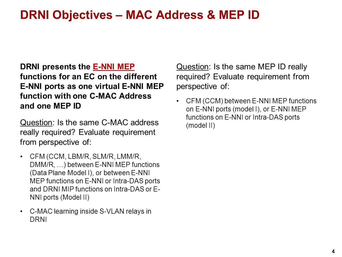 5 Distributed Protection Objectives – MAC Address & MEP ID Distributed Protection presents the Working SNCP MEP functions for an EC on the different I-NNI ports as one virtual Working SNCP MEP function with one C-MAC Address and one MEP ID Distributed Protection presents the Protection SNCP MEP functions for an EC on the different I-NNI ports as one virtual Protection SNCP MEP function with one C-MAC Address and one MEP ID Question: Is the same C-MAC address really required.