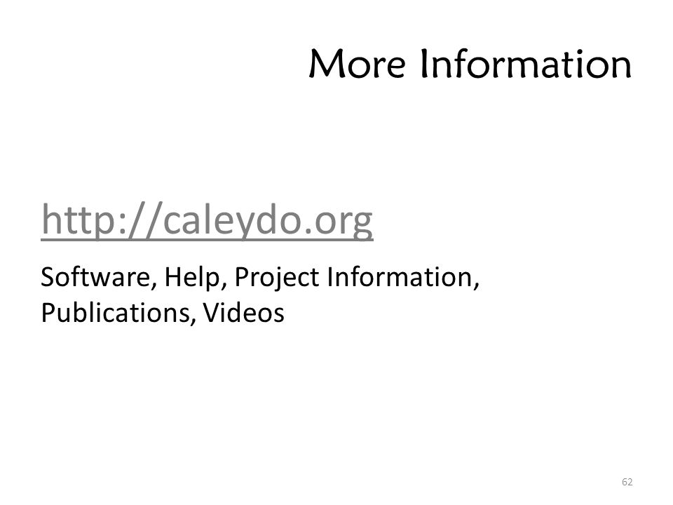 More Information http://caleydo.org Software, Help, Project Information, Publications, Videos 62