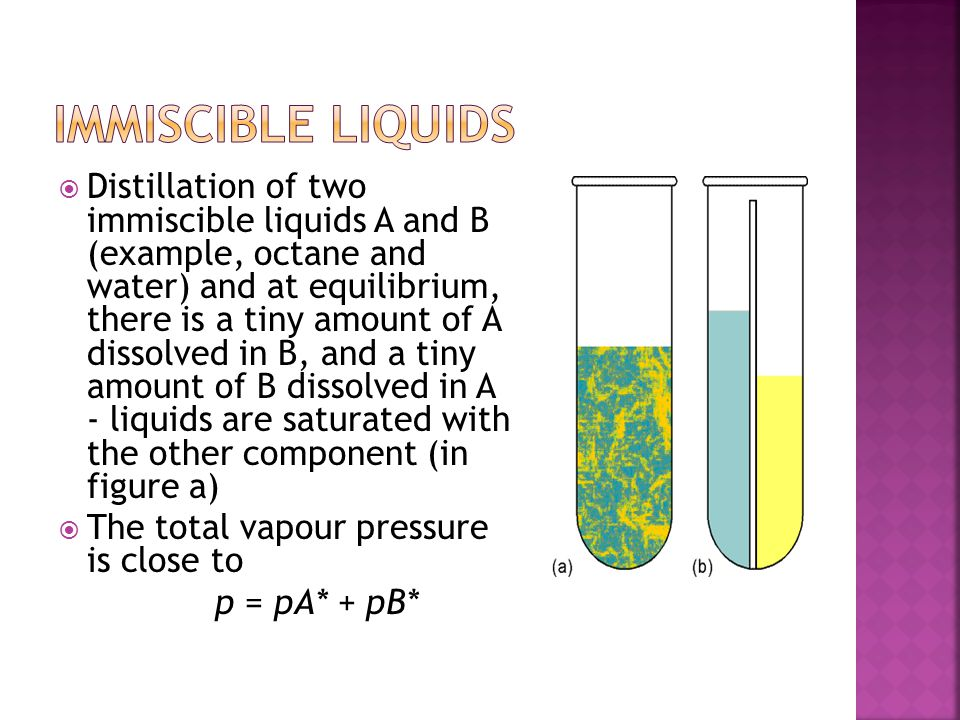  Distillation of two immiscible liquids A and B (example, octane and water) and at equilibrium, there is a tiny amount of A dissolved in B, and a tin