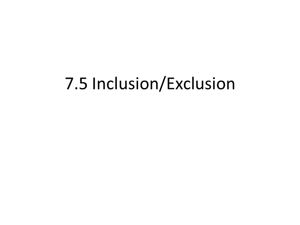 7.5 Inclusion/Exclusion