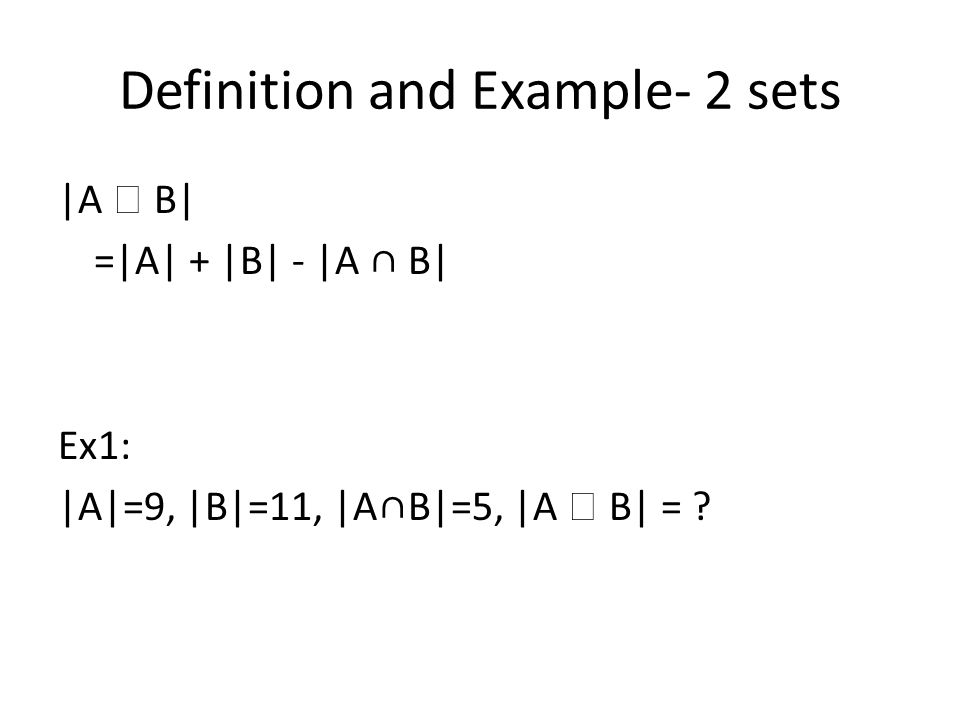 Definition and Example- 2 sets |A  B| =|A| + |B| - |A ∩ B| Ex1: |A|=9, |B|=11, |A∩B|=5, |A  B| =