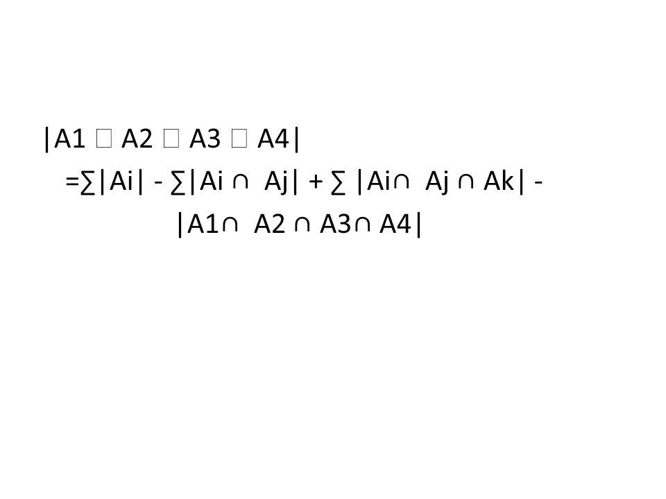 In General: Theorem: |A1  A2  …  An| =∑|Ai| - ∑|Ai ∩ Aj| + …+(-1) n+1 |A1∩ A2 ∩…∩ An| Proof: …