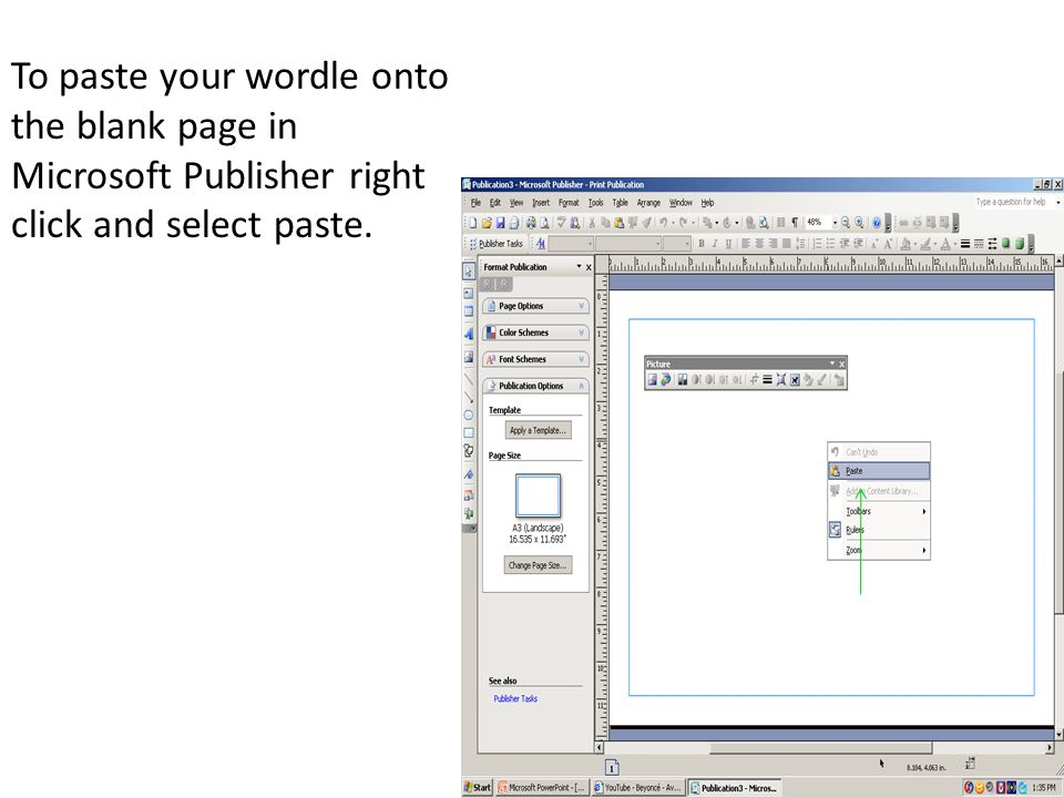To paste your wordle onto the blank page in Microsoft Publisher right click and select paste.
