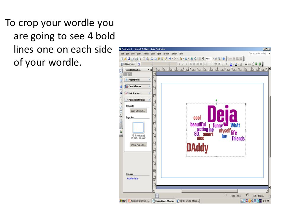 To crop your wordle you are going to see 4 bold lines one on each side of your wordle.