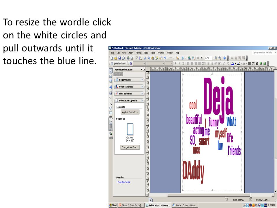 To resize the wordle click on the white circles and pull outwards until it touches the blue line.