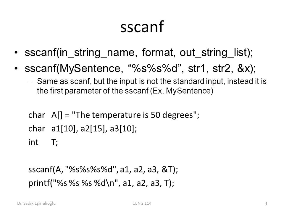 sscanf sscanf(in_string_name, format, out_string_list); sscanf(MySentence, %s%s%d , str1, str2, &x); –Same as scanf, but the input is not the standard input, instead it is the first parameter of the sscanf (Ex.