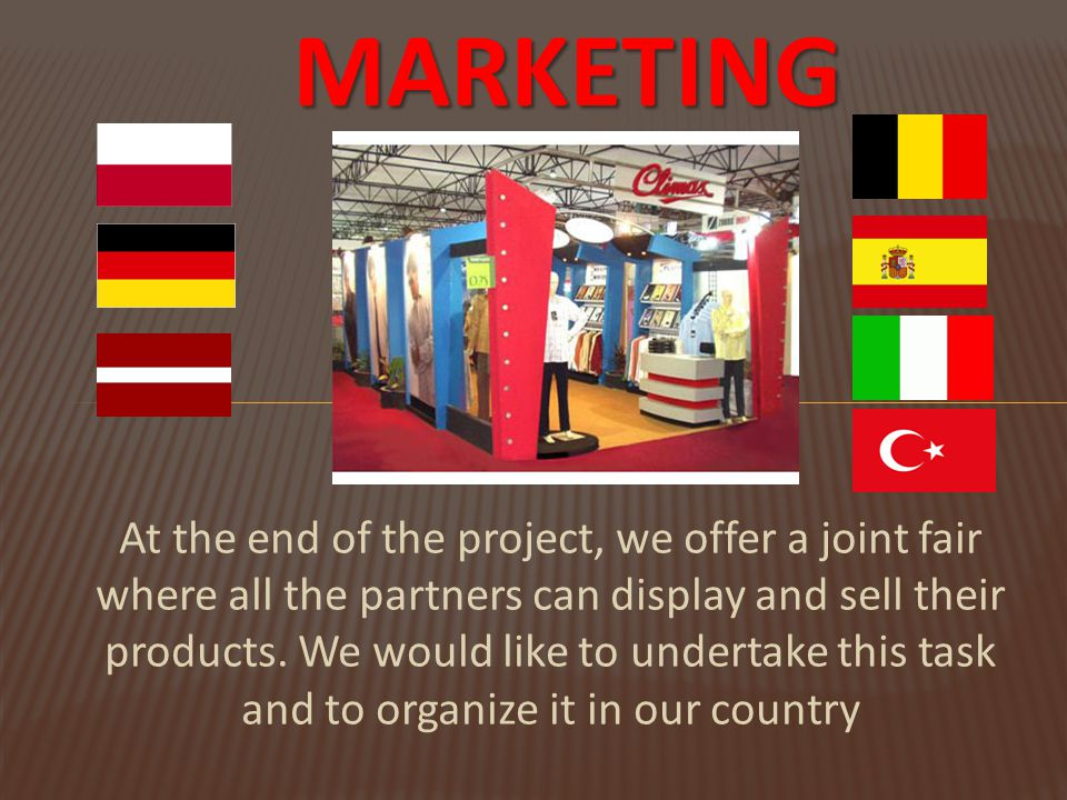 MARKETING At the end of the project, we offer a joint fair where all the partners can display and sell their products.