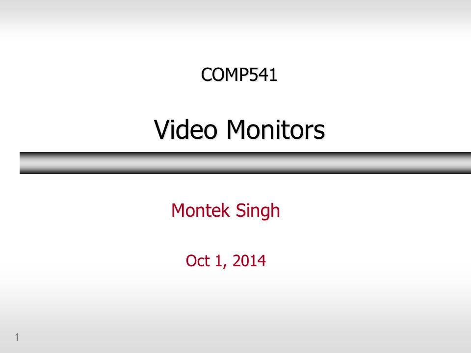 1 COMP541 Video Monitors Montek Singh Oct 1, 2014