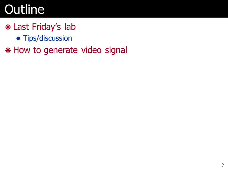 Outline  Last Friday's lab Tips/discussion Tips/discussion  How to generate video signal 2