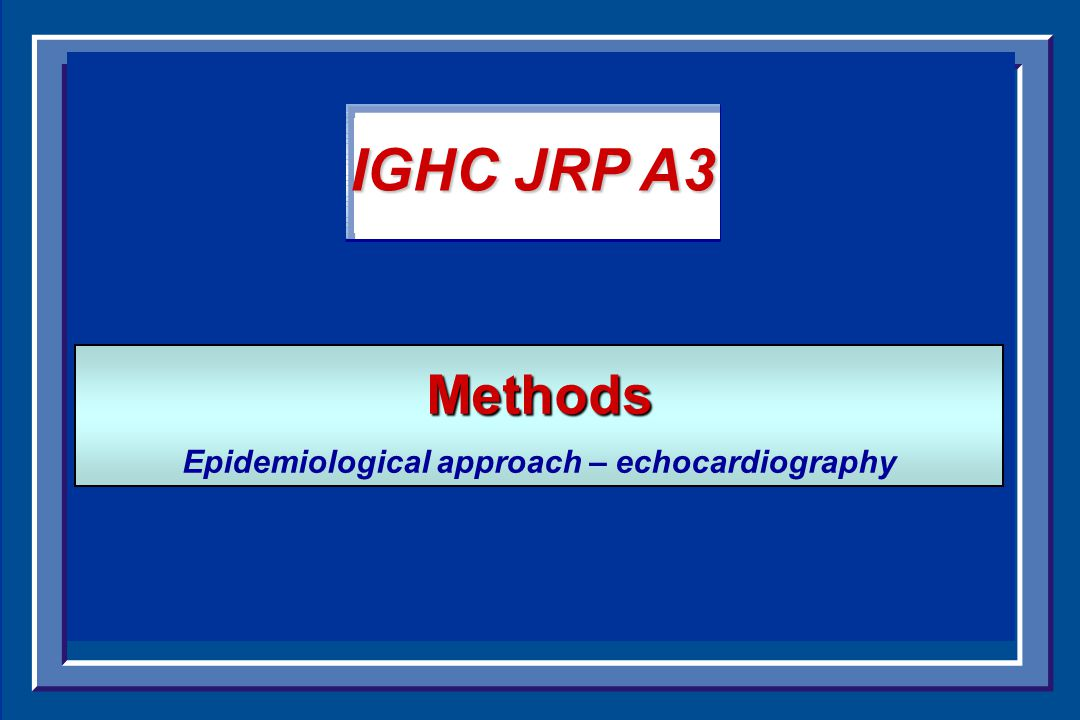 Methods Methods Epidemiological approach – echocardiography Dementia IGHC JRP A3