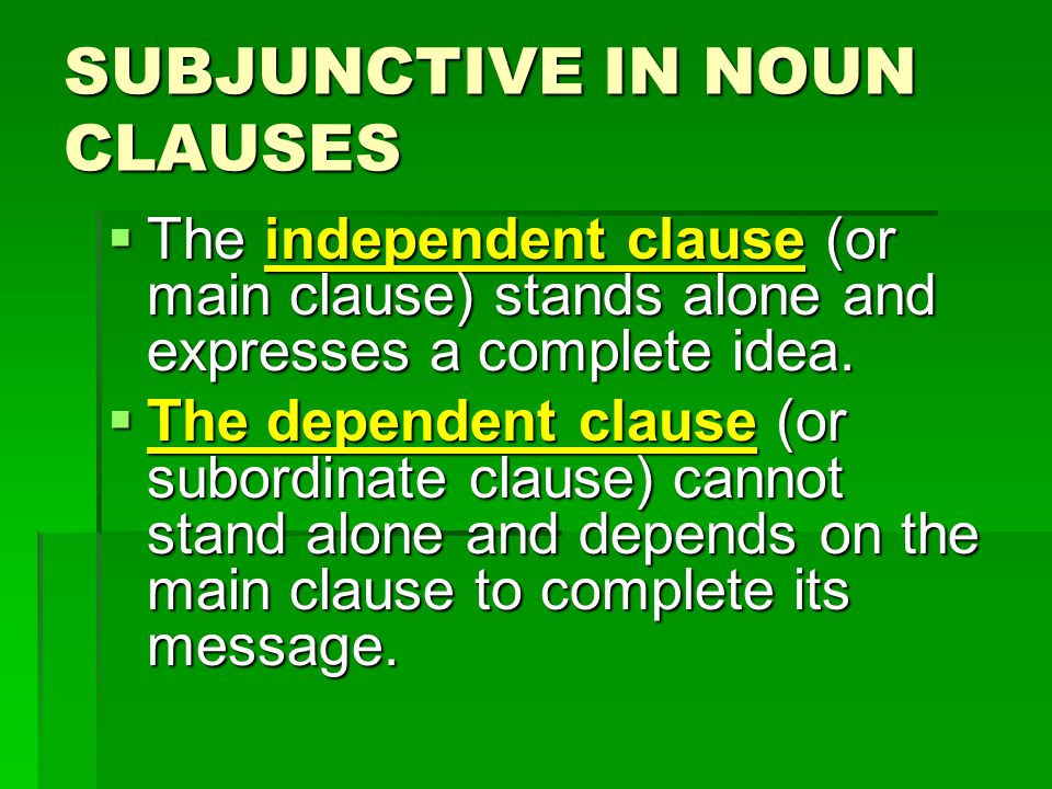 The independent clause (or main clause) stands alone and expresses a complete idea.