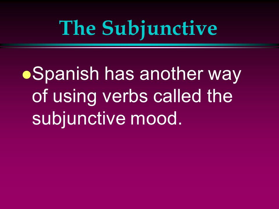 The Subjunctive l Aprendo español en esta clase