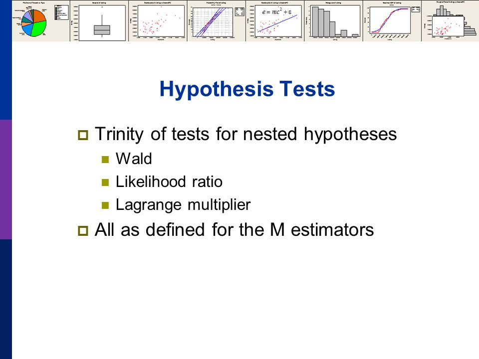 Hypothesis Tests  Trinity of tests for nested hypotheses Wald Likelihood ratio Lagrange multiplier  All as defined for the M estimators