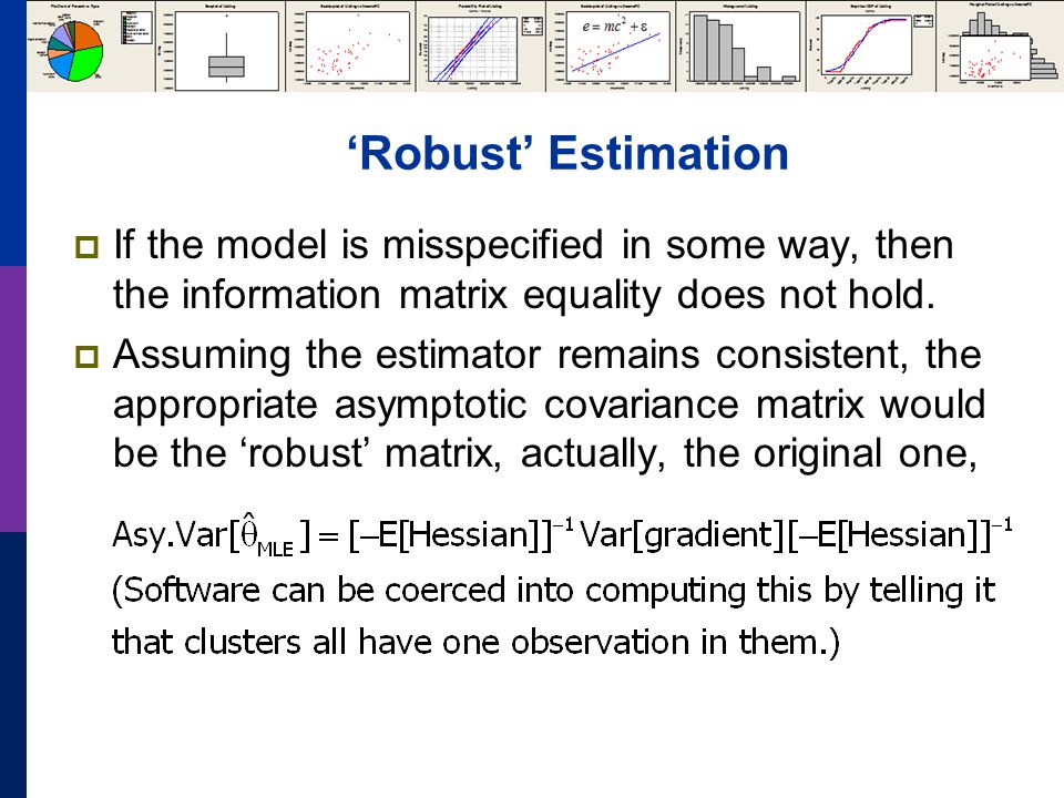 'Robust' Estimation  If the model is misspecified in some way, then the information matrix equality does not hold.