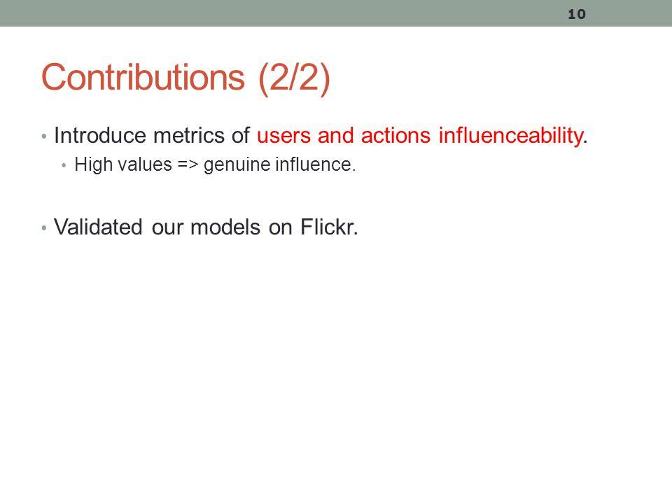 Contributions (2/2) Introduce metrics of users and actions influenceability.
