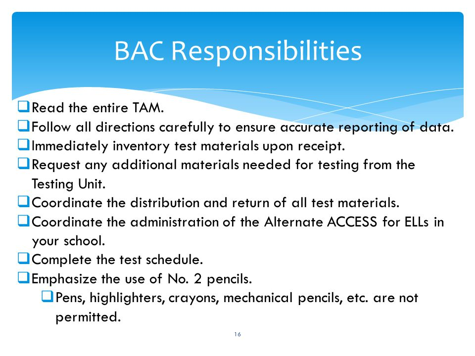 BAC Responsibilities 16  Read the entire TAM.  Follow all directions carefully to ensure accurate reporting of data.  Immediately inventory test ma