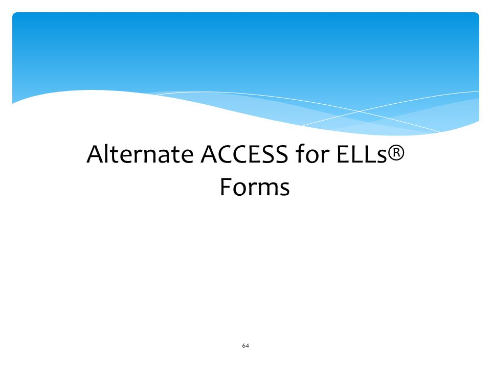 Alternate ACCESS for ELLs® Forms 64
