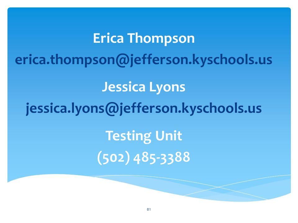Erica Thompson erica.thompson@jefferson.kyschools.us Jessica Lyons jessica.lyons@jefferson.kyschools.us Testing Unit (502) 485-3388 81