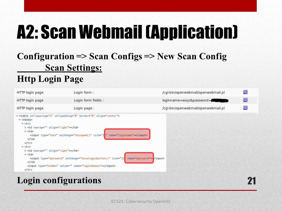 EC521: Cybersecurity OpenVAS A2: Scan Webmail (Application) Configuration => Scan Configs => New Scan Config Scan Settings: Http Login Page Login conf
