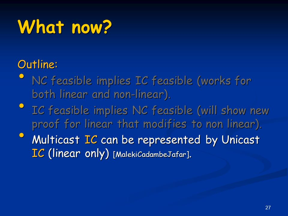 What now? Outline: NC feasible implies IC feasible (works for both linear and non-linear). NC feasible implies IC feasible (works for both linear and
