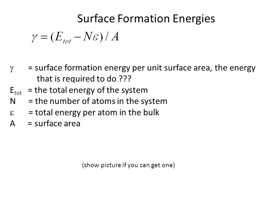 Surface Formation Energies  = surface formation energy per unit surface area, the energy that is required to do ??.
