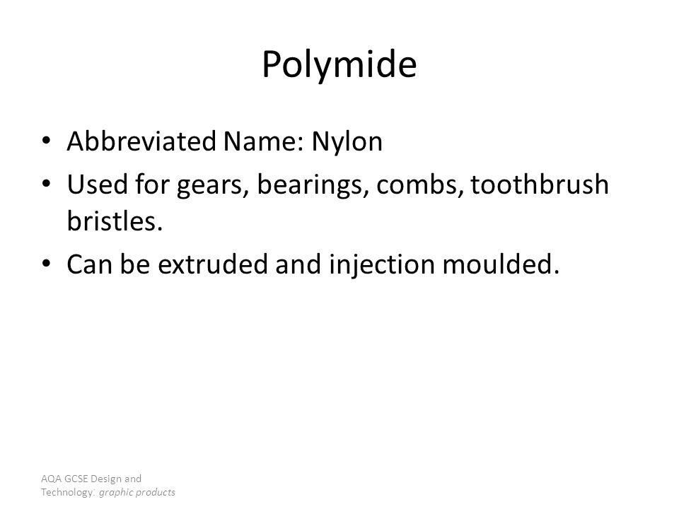 AQA GCSE Design and Technology : graphic products Polymide Abbreviated Name: Nylon Used for gears, bearings, combs, toothbrush bristles.