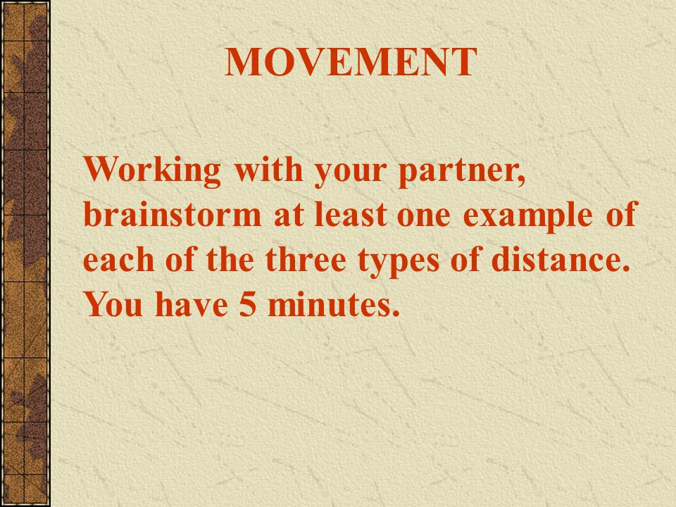 MOVEMENT How do people goods, and ideas move from one place to another? Linear Distance: how far Time Distance: how long Psychological Distance: how f