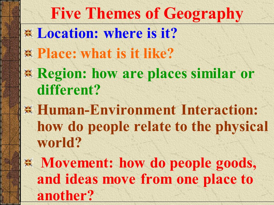 Geographers use a variety of tools: Maps Photographs Charts Graphs and Tables Scale Models Five Themes of Geography