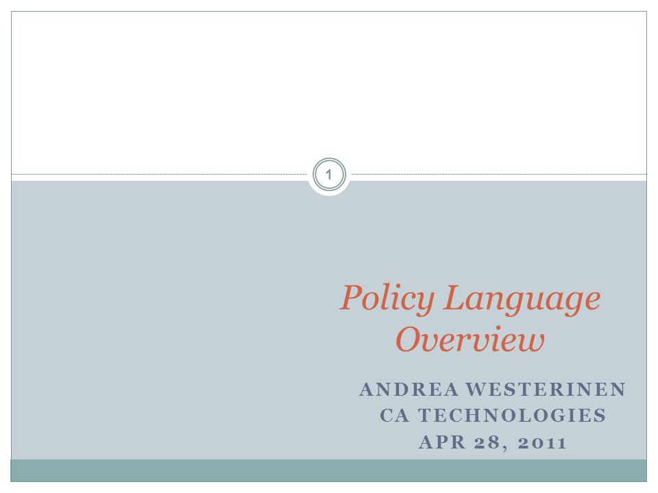 ANDREA WESTERINEN CA TECHNOLOGIES APR 28, 2011 Policy Language Overview 1