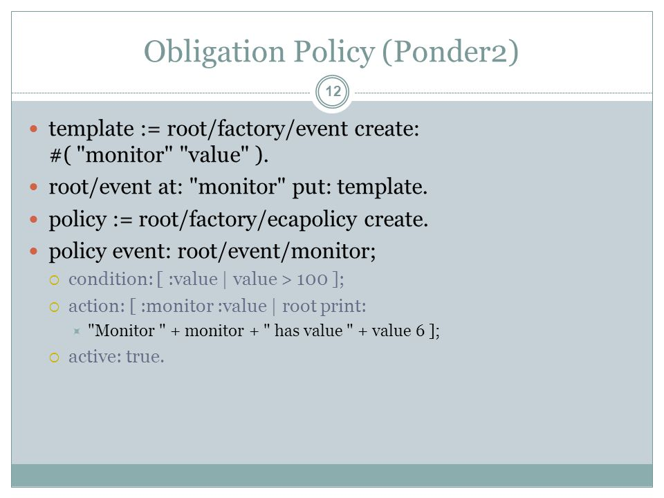Obligation Policy (Ponder2) template := root/factory/event create: #( monitor value ).