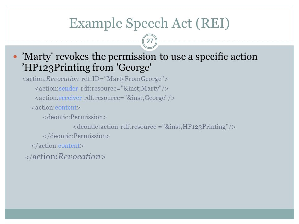 Example Speech Act (REI) 'Marty revokes the permission to use a specific action 'HP123Printing from George 27