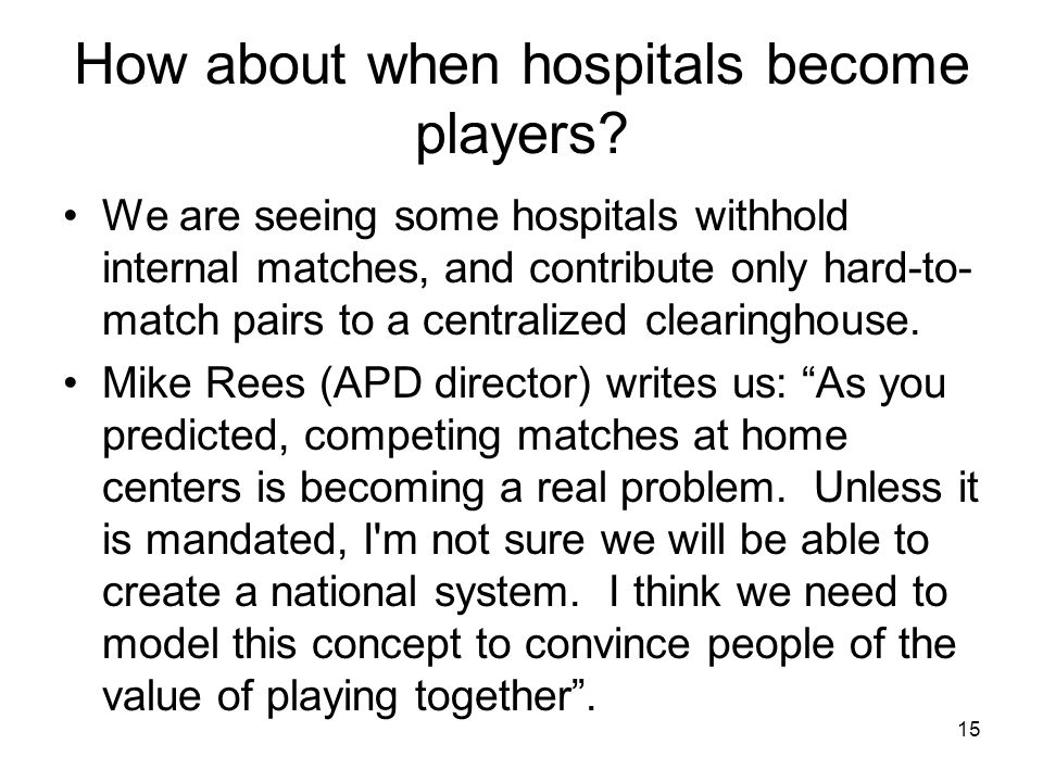 How about when hospitals become players? We are seeing some hospitals withhold internal matches, and contribute only hard-to- match pairs to a central