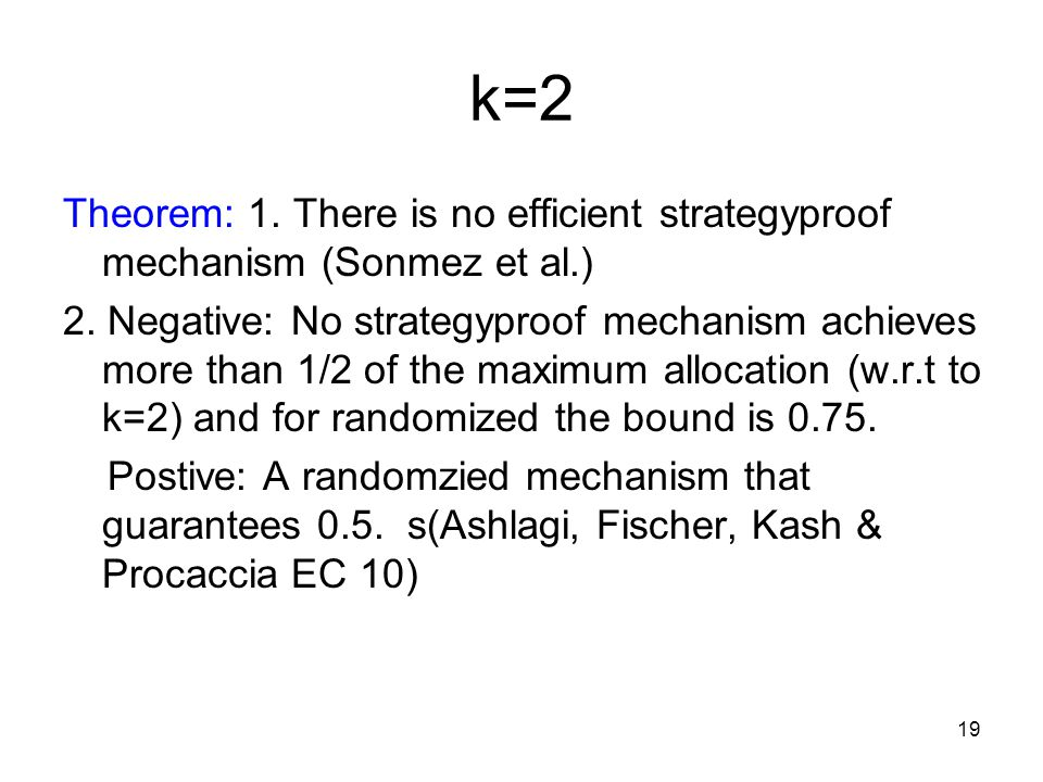 k=2 Theorem: 1. There is no efficient strategyproof mechanism (Sonmez et al.) 2.