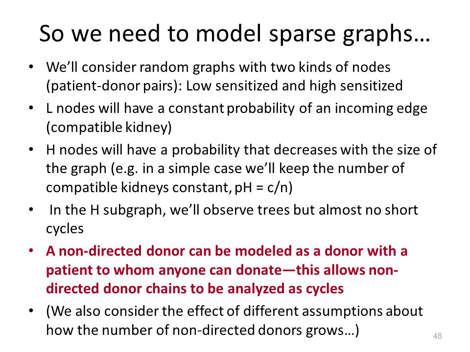 So we need to model sparse graphs… We'll consider random graphs with two kinds of nodes (patient-donor pairs): Low sensitized and high sensitized L no