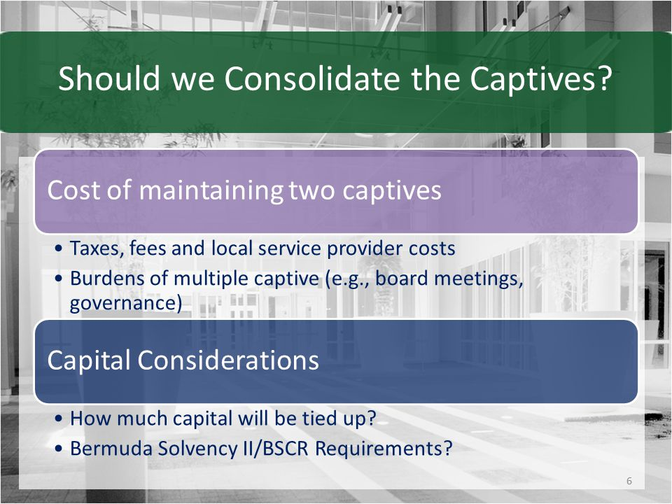 Should we Consolidate the Captives.Regulatory Relationships Other captives/operations in domicile.