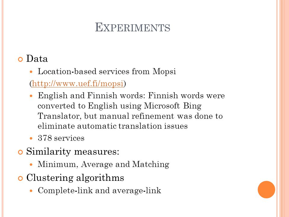 E XPERIMENTS Data Location-based services from Mopsi (http://www.uef.fi/mopsi)http://www.uef.fi/mopsi English and Finnish words: Finnish words were co